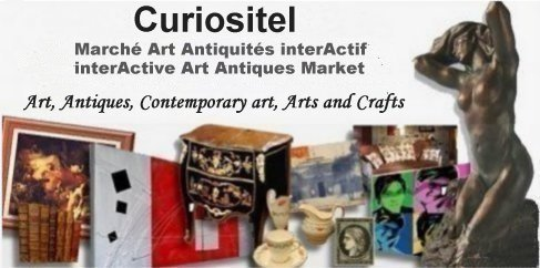Curiositel, March� Art Antiquit�s interActif, interactive Art Antiques Market, antique, art, arts, antiques, art contemporain, contemporary art, artisatant d'art, arts and crafts, antiquaires, french antique dealers, brocanteurs, experts, art antiquit�s